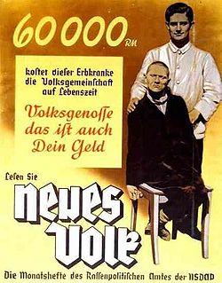 Διαβάζουμε στη χαρακτηριστική αφίσα του 1938 :  «60.000 μάρκα είναι το ποσό που κοστίζει στην λαϊκή κοινότητα, στη διάρκεια της ζωής του , αυτό το άτομο που πάσχει από κληρονομική μειονεξία. Αγαπητέ συμπολίτη αυτά είναι και δικά σου χρήματα.